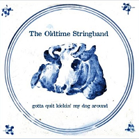 The Oldtime Stringband-Gotta Quit Kickin' My Dog Around