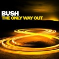Bush-The Only Way Out