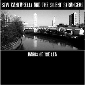 Stiv Cantarelli & The Silent Strangers-Banks of Lea
